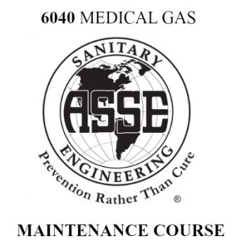 ASSE 6040 MEDICAL GAS MAINTENANCE PERSONNEL TRAINING & EXAM